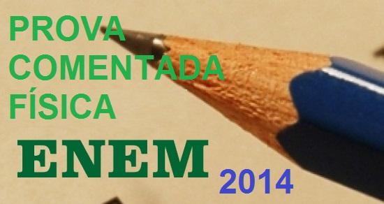 ENEM - 2014 / Prova comentada - Questões de Física