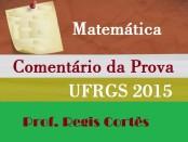 COMENTÁRIO prova matematica ufrgs 2015