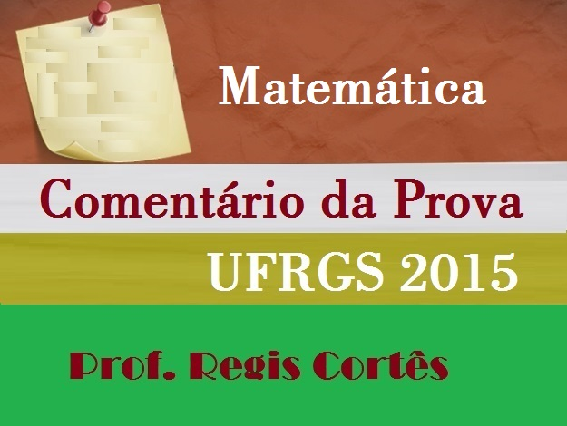 Comentário da Prova de Matemática Ufrgs 2015