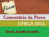 COMMENTÁRIO ufrgs prova física 2015