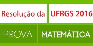 Prova Resolvida matematica UFRGS 2016