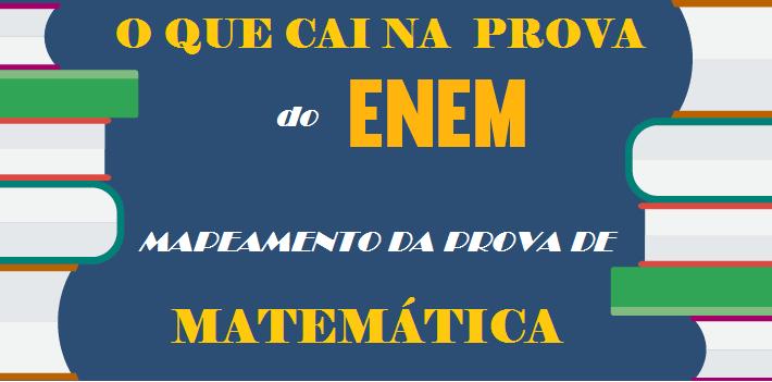 O Que Cai na Prova do ENEM Mapeamento da Prova de Matemática