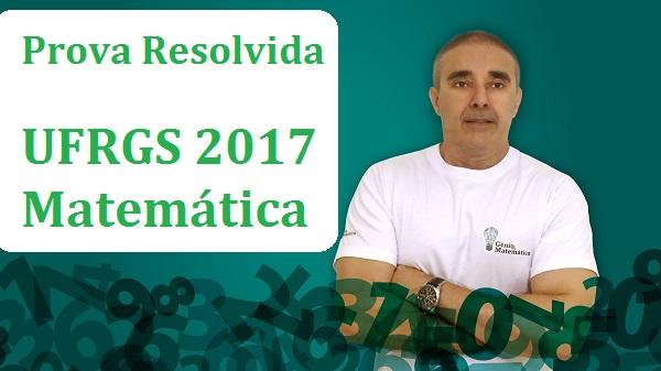 Prova Resolvida de Matemática UFRGS 2017