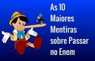 As 10 Maiores Mentiras sobre Passar no Enem