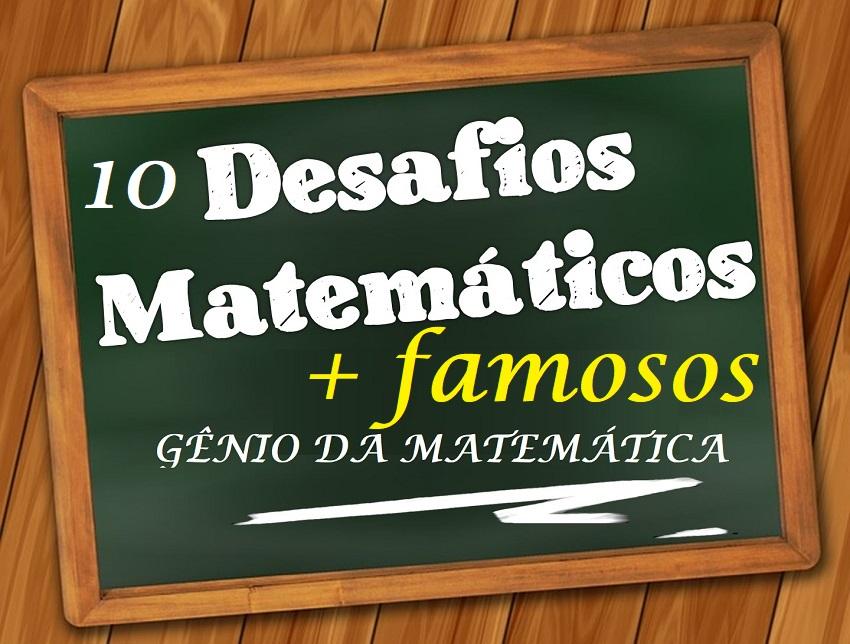 Desafios de Matemática Resolvidos 10 Mais Famosos
